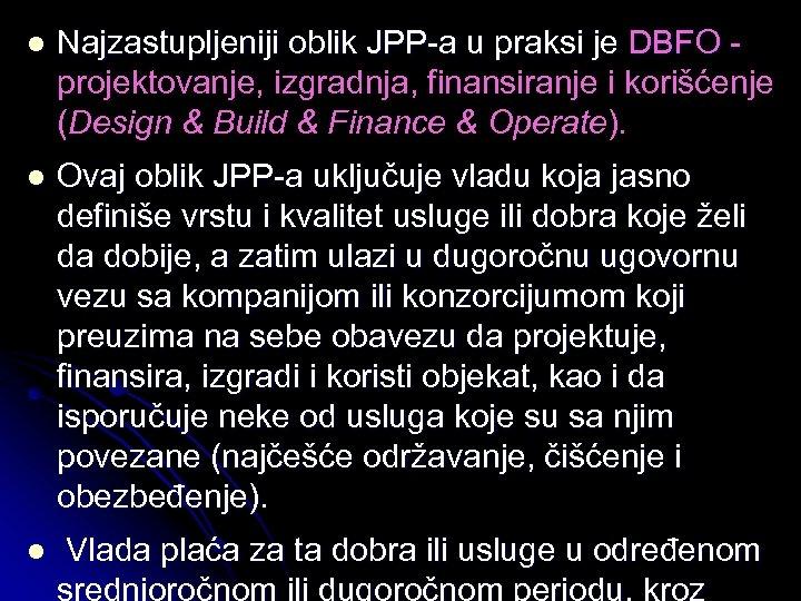 l Najzastupljeniji oblik JPP-a u praksi je DBFO projektovanje, izgradnja, finansiranje i korišćenje (Design