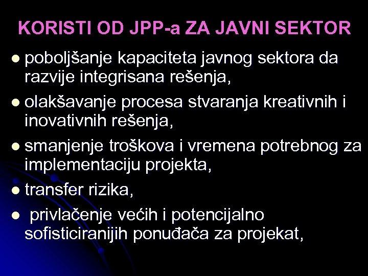 KORISTI OD JPP-a ZA JAVNI SEKTOR l poboljšanje kapaciteta javnog sektora da razvije integrisana