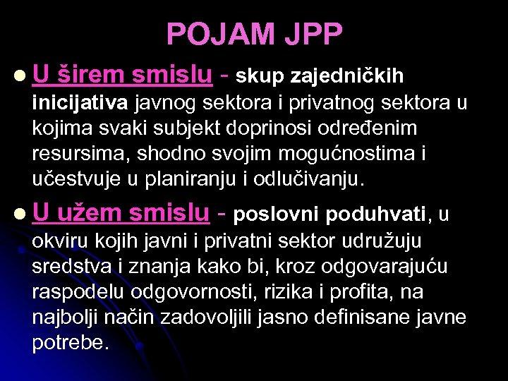 POJAM JPP l. U širem smislu - skup zajedničkih inicijativa javnog sektora i privatnog