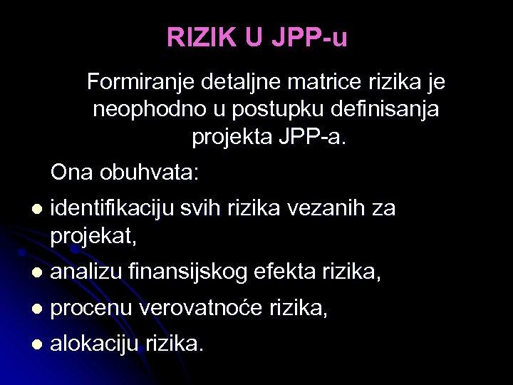 RIZIK U JPP-u Formiranje detaljne matrice rizika je neophodno u postupku definisanja projekta JPP-a.