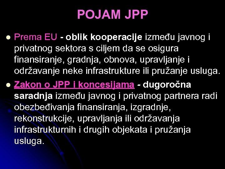 POJAM JPP l l Prema EU - oblik kooperacije između javnog i privatnog sektora