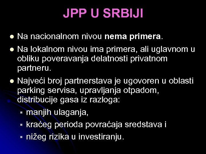 JPP U SRBIJI l Na nacionalnom nivou nema primera. l Na lokalnom nivou ima