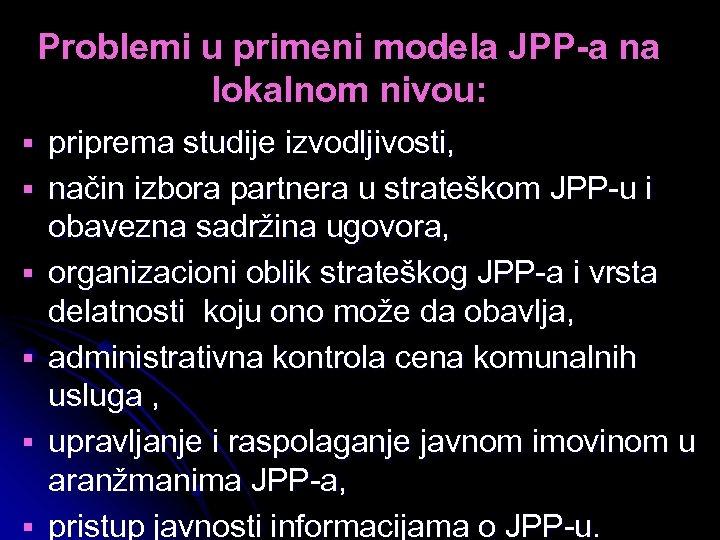 Problemi u primeni modela JPP-a na lokalnom nivou: § priprema studije izvodljivosti, § način