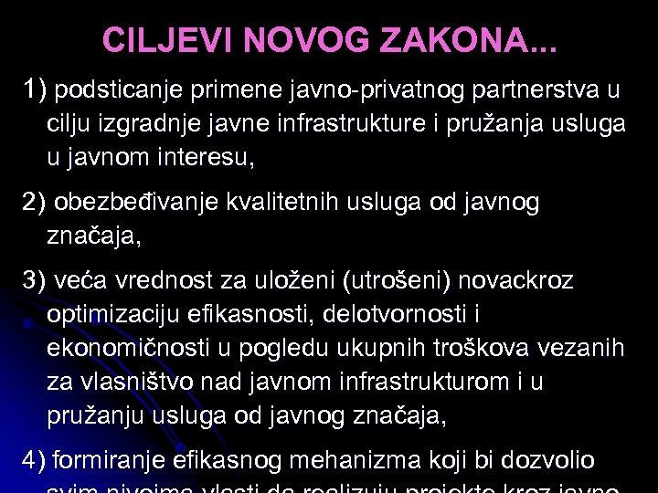 CILJEVI NOVOG ZAKONA. . . 1) podsticanje primene javno-privatnog partnerstva u cilju izgradnje javne