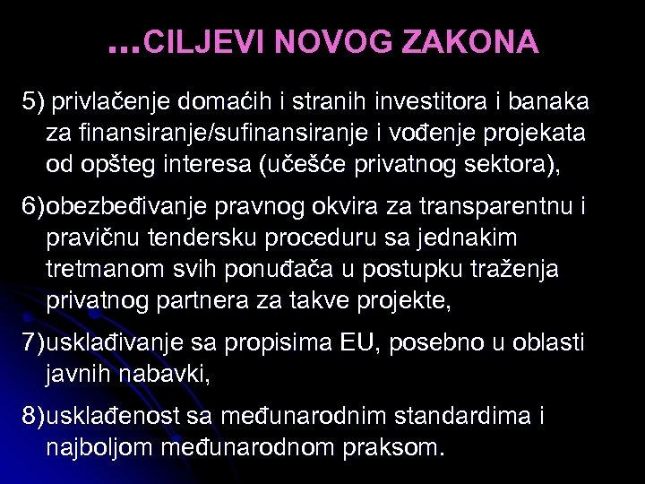. . . CILJEVI NOVOG ZAKONA 5) privlačenje domaćih i stranih investitora i banaka