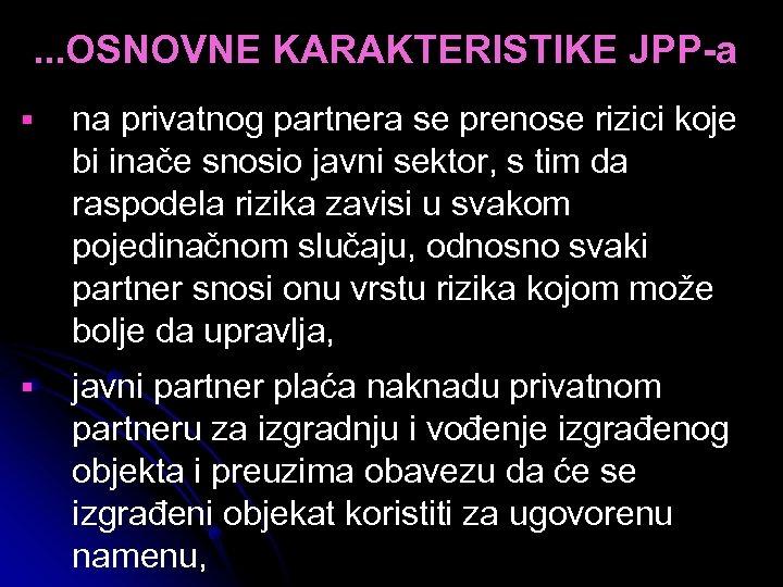 . . . OSNOVNE KARAKTERISTIKE JPP-a § na privatnog partnera se prenose rizici koje