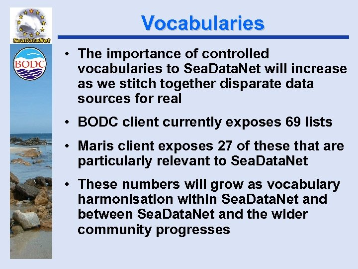 Vocabularies • The importance of controlled vocabularies to Sea. Data. Net will increase as