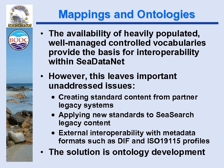 Mappings and Ontologies • The availability of heavily populated, well-managed controlled vocabularies provide the
