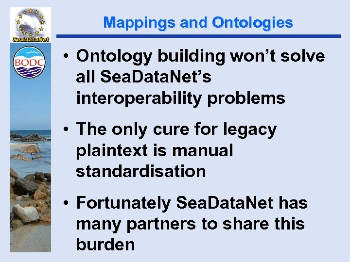Mappings and Ontologies • Ontology building won't solve all Sea. Data. Net's interoperability problems