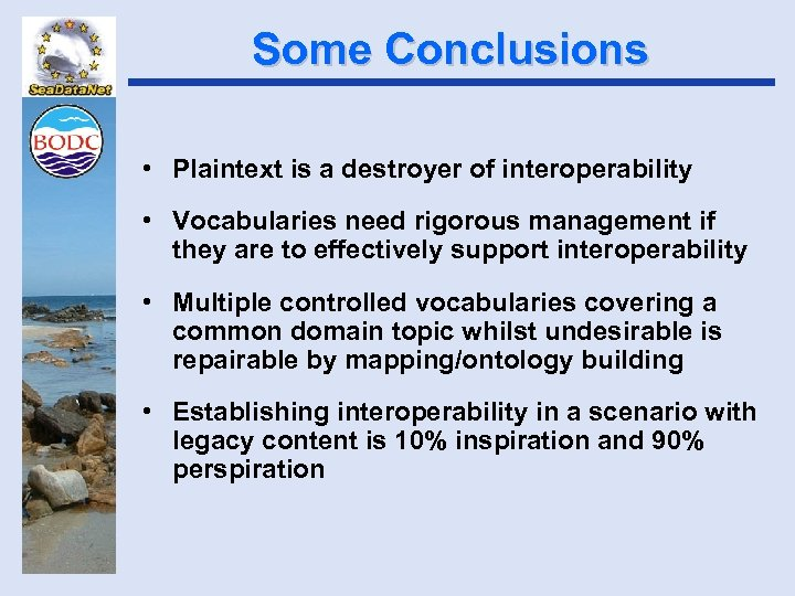 Some Conclusions • Plaintext is a destroyer of interoperability • Vocabularies need rigorous management