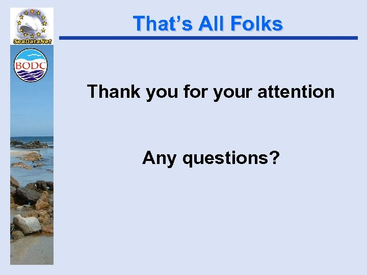 That's All Folks Thank you for your attention Any questions?