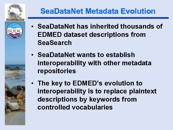 Sea. Data. Net Metadata Evolution • Sea. Data. Net has inherited thousands of EDMED