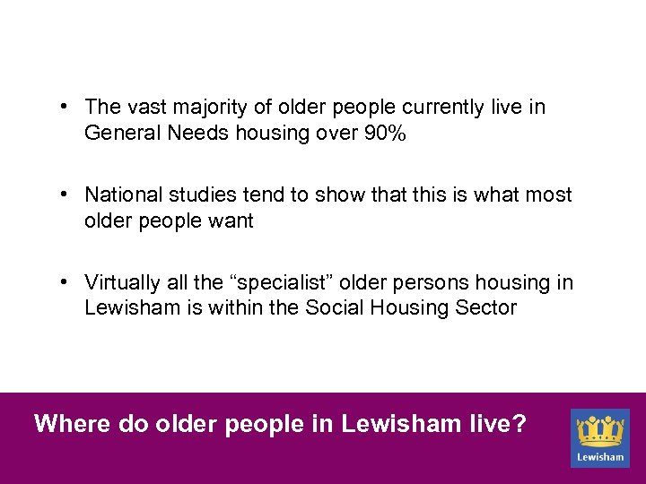 • The vast majority of older people currently live in General Needs housing
