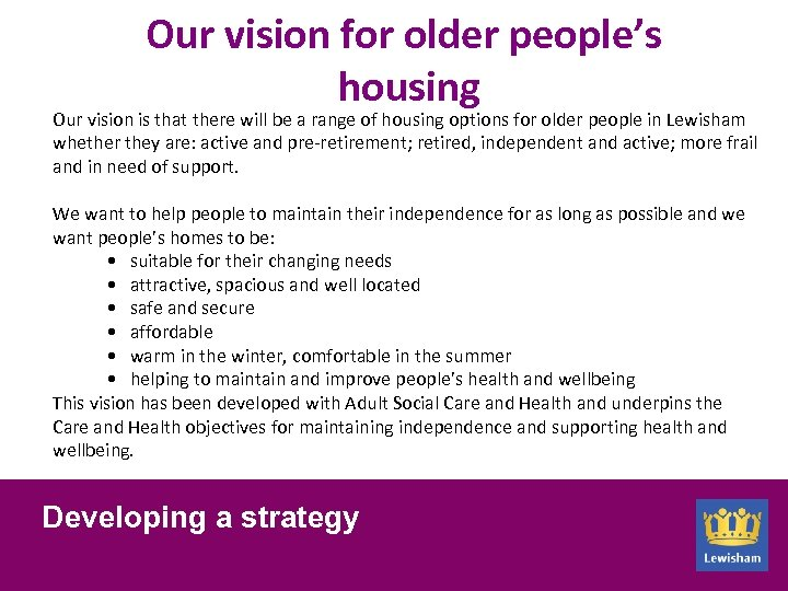 Our vision for older people's housing Our vision is that there will be a