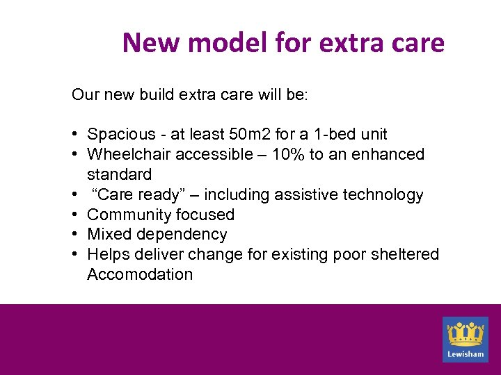 New model for extra care Our new build extra care will be: • Spacious