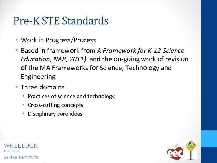 Pre-K STE Standards • Work in Progress/Process • Based in framework from A Framework