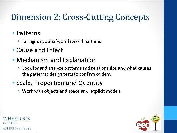 Dimension 2: Cross-Cutting Concepts • Patterns • Recognize, classify, and record patterns • Cause