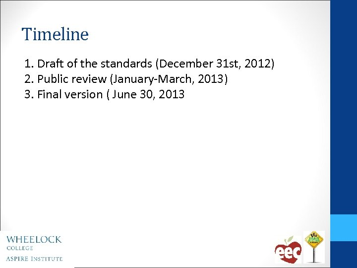 Timeline 1. Draft of the standards (December 31 st, 2012) 2. Public review (January-March,
