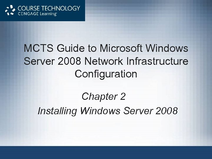 MCTS Guide to Microsoft Windows Server 2008 Network Infrastructure Configuration Chapter 2 Installing Windows