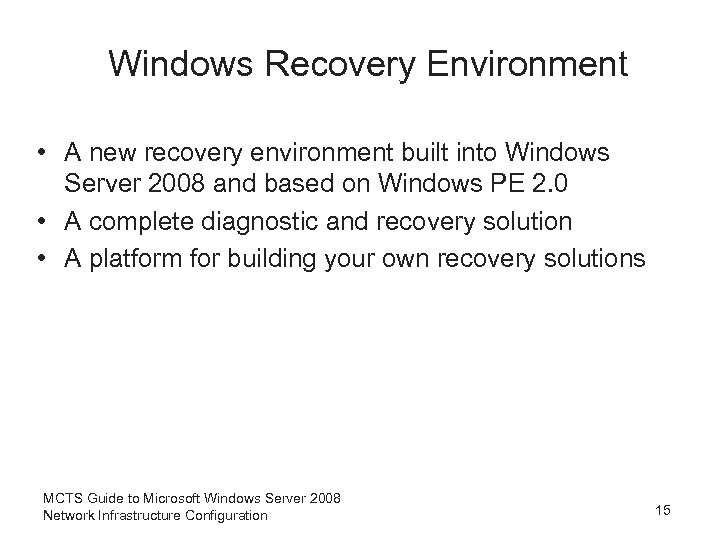 Windows Recovery Environment • A new recovery environment built into Windows Server 2008 and