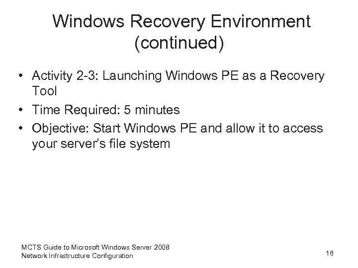 Windows Recovery Environment (continued) • Activity 2 -3: Launching Windows PE as a Recovery