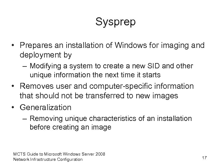 Sysprep • Prepares an installation of Windows for imaging and deployment by – Modifying