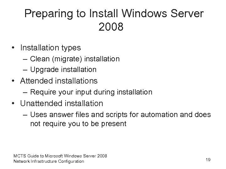 Preparing to Install Windows Server 2008 • Installation types – Clean (migrate) installation –