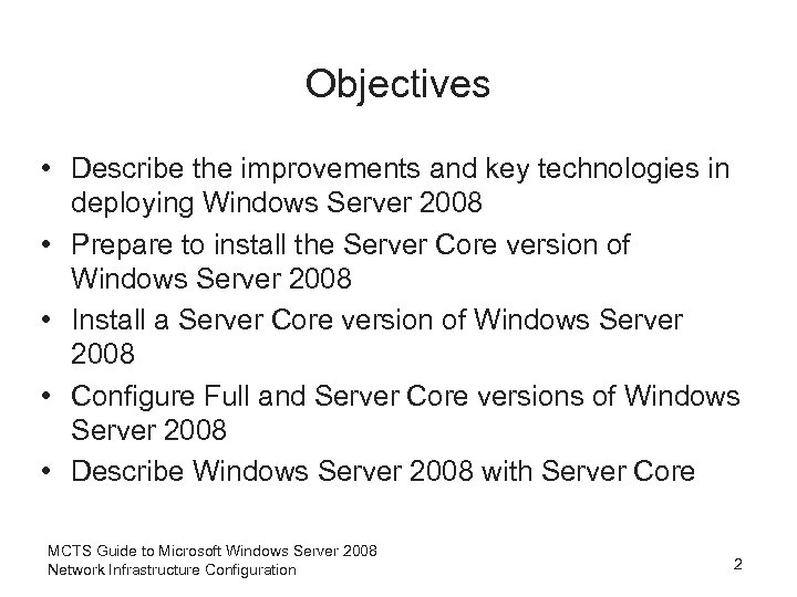 Objectives • Describe the improvements and key technologies in deploying Windows Server 2008 •