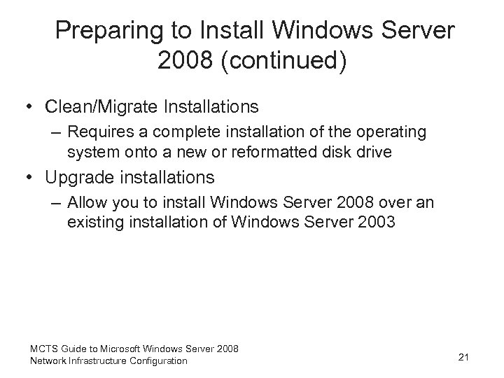 Preparing to Install Windows Server 2008 (continued) • Clean/Migrate Installations – Requires a complete
