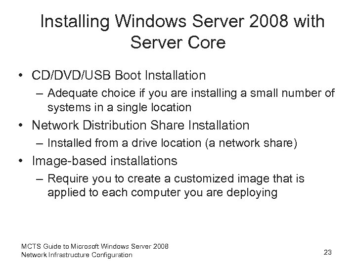 Installing Windows Server 2008 with Server Core • CD/DVD/USB Boot Installation – Adequate choice