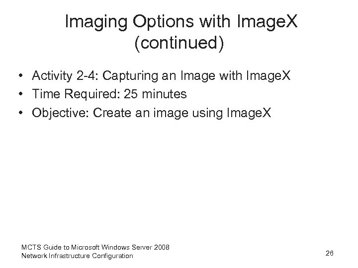 Imaging Options with Image. X (continued) • Activity 2 -4: Capturing an Image with