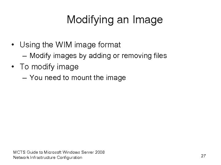 Modifying an Image • Using the WIM image format – Modify images by adding