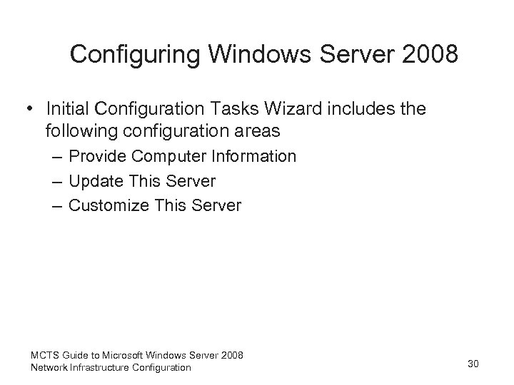 Configuring Windows Server 2008 • Initial Configuration Tasks Wizard includes the following configuration areas