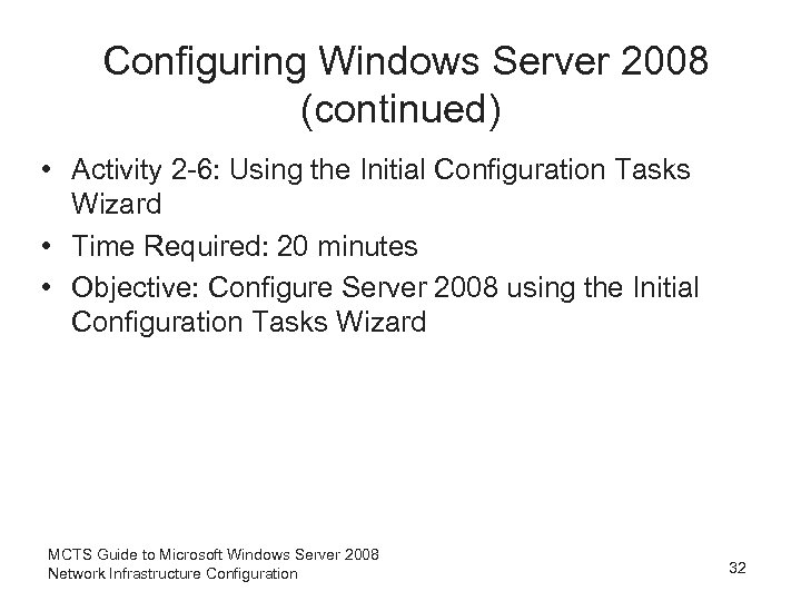 Configuring Windows Server 2008 (continued) • Activity 2 -6: Using the Initial Configuration Tasks