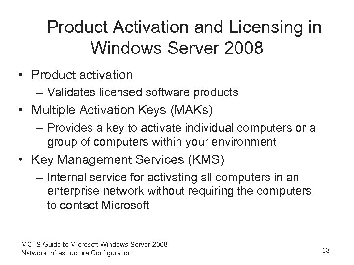 Product Activation and Licensing in Windows Server 2008 • Product activation – Validates licensed