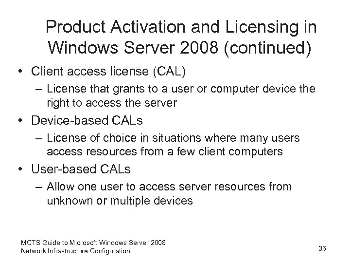 Product Activation and Licensing in Windows Server 2008 (continued) • Client access license (CAL)