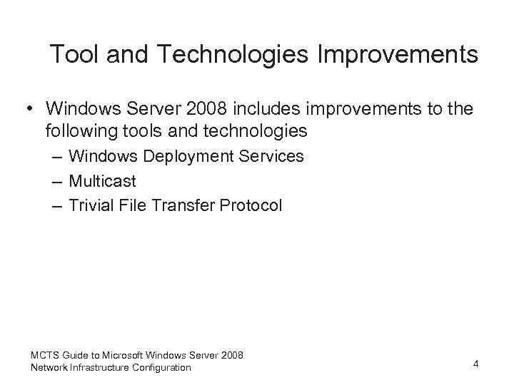 Tool and Technologies Improvements • Windows Server 2008 includes improvements to the following tools
