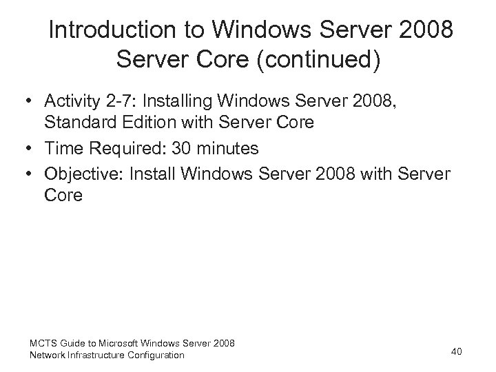 Introduction to Windows Server 2008 Server Core (continued) • Activity 2 -7: Installing Windows