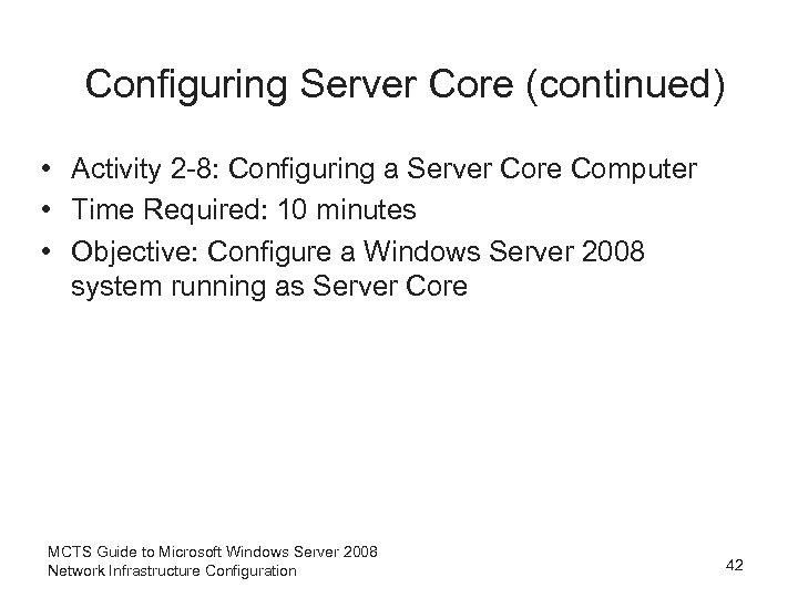 Configuring Server Core (continued) • Activity 2 -8: Configuring a Server Core Computer •