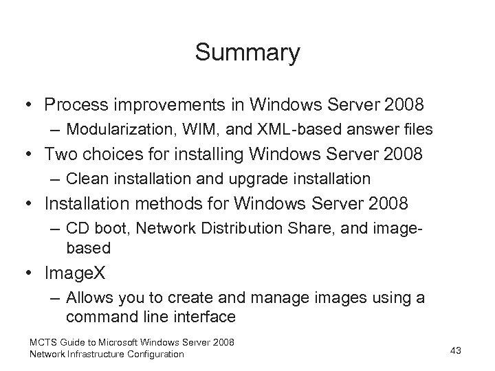 Summary • Process improvements in Windows Server 2008 – Modularization, WIM, and XML-based answer