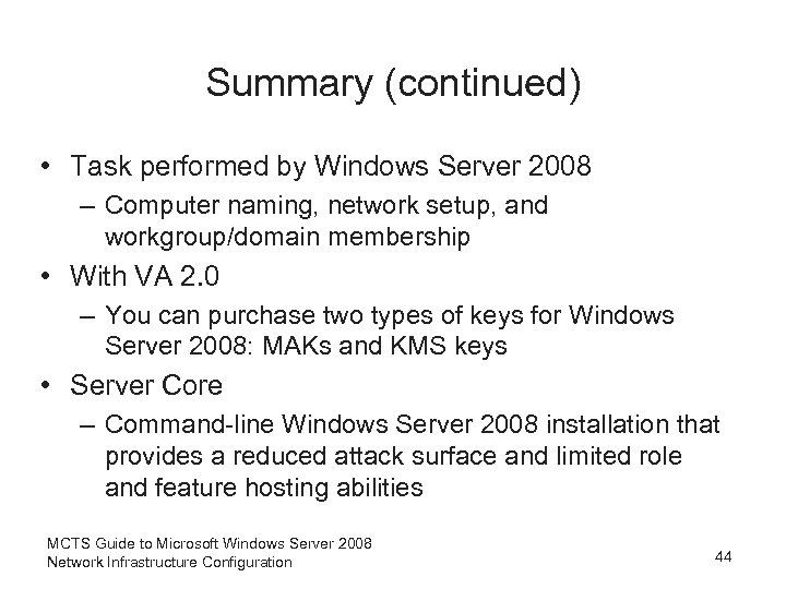 Summary (continued) • Task performed by Windows Server 2008 – Computer naming, network setup,