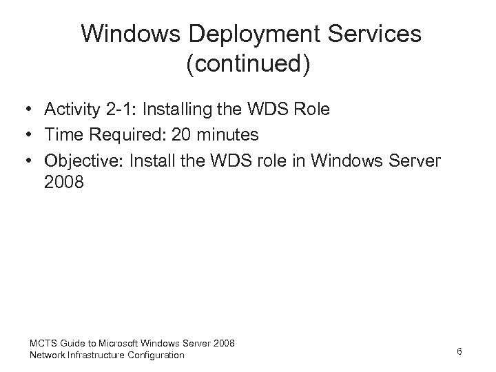 Windows Deployment Services (continued) • Activity 2 -1: Installing the WDS Role • Time
