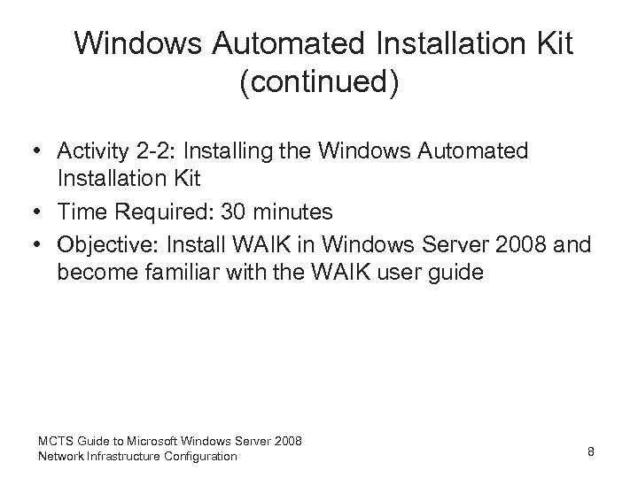 Windows Automated Installation Kit (continued) • Activity 2 -2: Installing the Windows Automated Installation