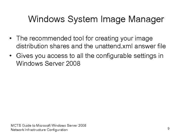 Windows System Image Manager • The recommended tool for creating your image distribution shares