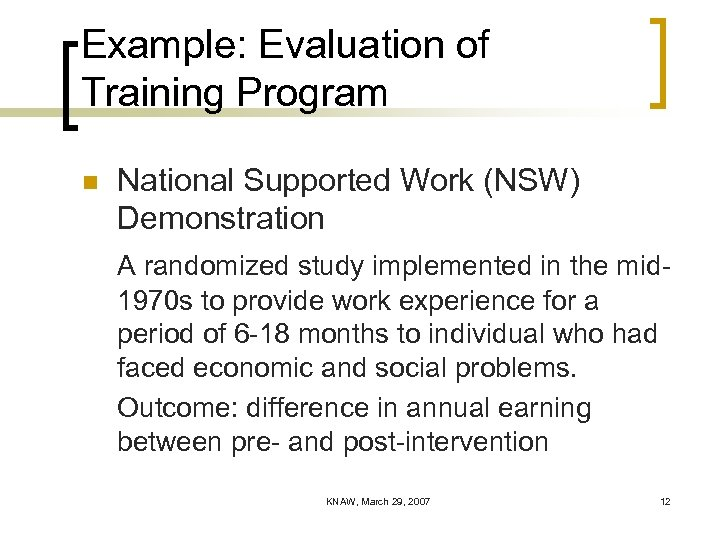 Example: Evaluation of Training Program n National Supported Work (NSW) Demonstration A randomized study
