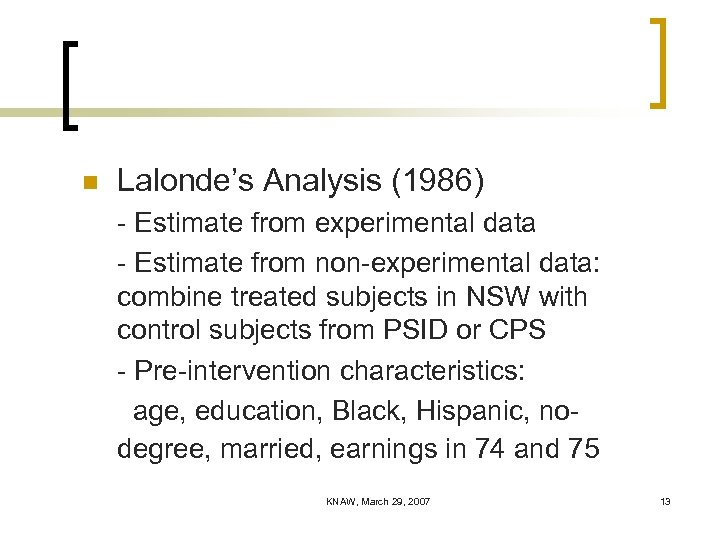 n Lalonde's Analysis (1986) - Estimate from experimental data - Estimate from non-experimental data: