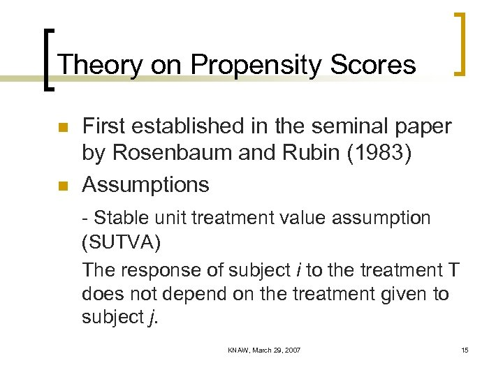 Theory on Propensity Scores n n First established in the seminal paper by Rosenbaum
