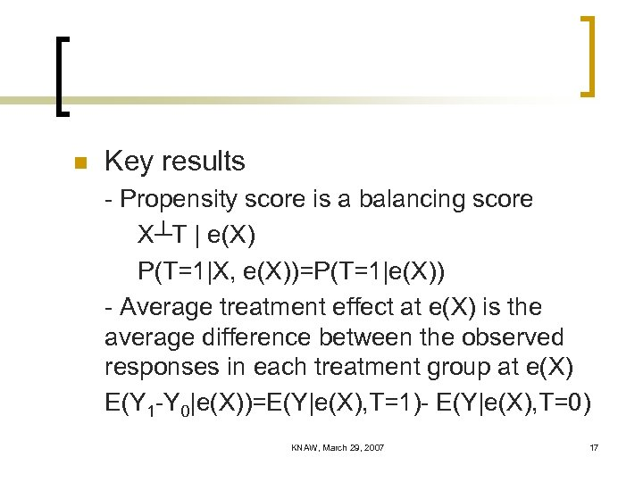 n Key results - Propensity score is a balancing score X┴T | e(X) P(T=1|X,