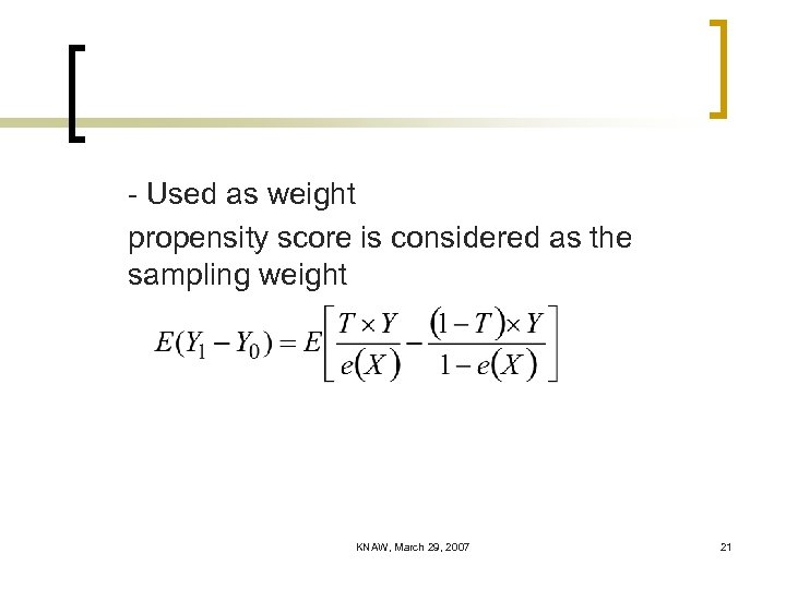 - Used as weight propensity score is considered as the sampling weight KNAW, March