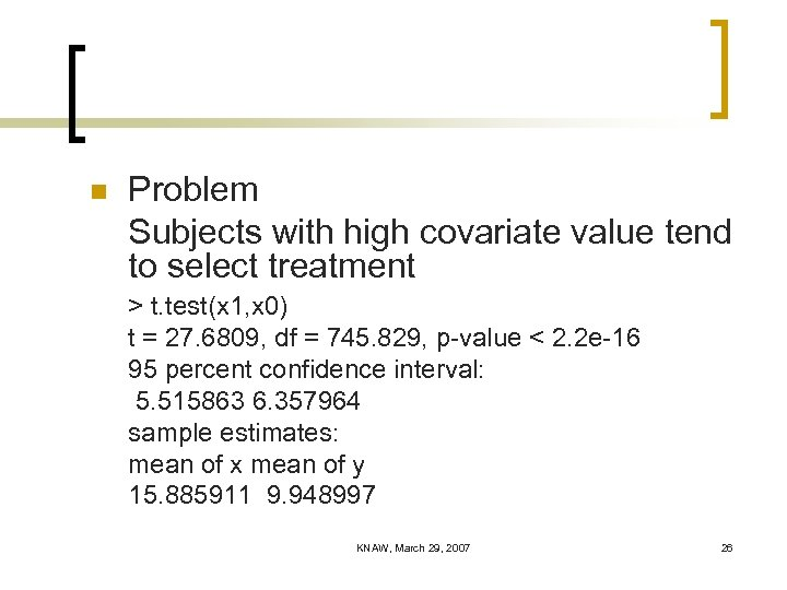n Problem Subjects with high covariate value tend to select treatment > t. test(x
